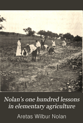Nolan's One Hundred Lessons in Elementary Agriculture: A Manual and Text of Elementary Agriculture for Rural Schools