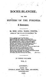 Roche-Blanche; or, the Hunters of the Pyrenees. A romance, etc