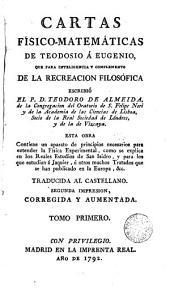 Cartas fisico-matemàticas de Teodosio a Eugenio que para inteligencia y complemento de la recreación filosófica escribió el P. Teodoro de Almeida, 1