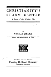 Christianity's Storm Centre: A Study of the Modern City