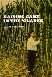 Raising Cane in the 'Glades: The Global Sugar Trade and the Transformation of Florida