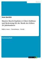 Maurice Ravels Daphnis et Chlo    Einfl  sse und Bedeutung f  r die Musik des fr  hen 20  Jahrhunderts PDF