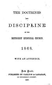 The Doctrines and Discipline of the Methodist Episcopal Church, 1868: With an Appendix