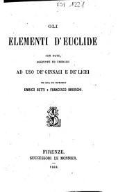 Gli elementi d'Euclide: con note, aggiunte ed esercizi ad uso de'ginnasi e de'licei