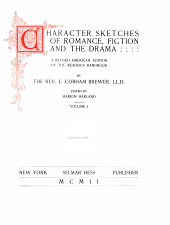 Character Sketches of Romance, Fiction and the Drama: Volume 1