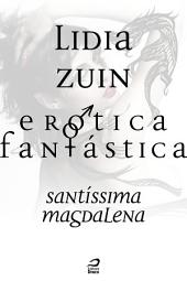 Erótica Fantástica - Santíssima Magdalena
