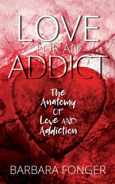 Love for an Addict  The Anatomy of Love and Addiction PDF