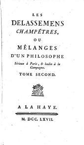 Les délassemens champêtres, ou mélanges d'un philosophe sérieux à Paris, & badin à la campagne. Tome premier. [Tome second.].
