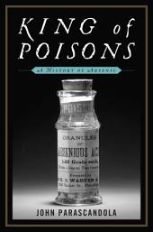 King of Poisons: A History of Arsenic