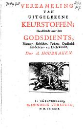 Verzameling van uitgelezene keurstoffen; handelende over den godsdients[!], natuur- schilder- teken- oudheid- redeneer- en dichtkunde