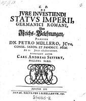 De jure investiendi status imperii germanici romani; Von Reichs-Belehnungen, praeside Petro Müllero. Ed. tertia