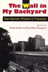 The Wall in My Backyard: East German Women in Transition
