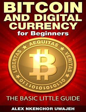 Bitcoin and Digital Currency for Beginners  The Basic Little Guide PDF