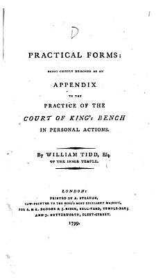 Practical Forms  being chiefly designed as an Appendix to the practice of the Court of King s Bench in Personal Actions   Forms of proceedings in Replevin and Ejectment  chiefly extended as a supplement to the first edition of Practical Forms    PDF