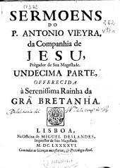 Sermoens do P. Antonio Vieyra da Companhia de Jesu ...: undecima parte ...