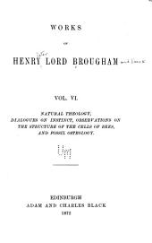Works of Henry Lord Brougham: Natural theology, Dialogues on instinct, Observations on the structure of the cells of bees, and Fossil osteology
