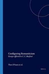 Configuring Romanticism: Essays Offered to C.C. Barfoot