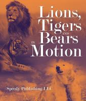 Lions, Tigers And Bears In Motion: A Wildlife Book for Kids