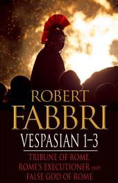 Vespasian 1-3: Tribune of Rome, Rome's Executioner, False God of Rome
