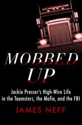 Mobbed Up: Jackie Presser's High-Wire Life in the Teamsters, the Mafia, and the FBI