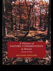 A History of Nature Conservation in Britain: Edition 2