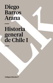 Historia general de Chile I