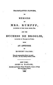 Transplanted Flowers: Or, Memoirs of Mrs. Rumpff, Daughter of John Jacob Astor, Esq., and the Duchess de Broglie, Daughter of Madame de Staël: with an Appendix