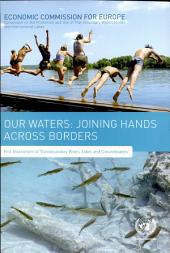 Our Waters: Joining Hands Across Borders : First Assessment of Transboundary Rivers, Lakes and Groundwaters