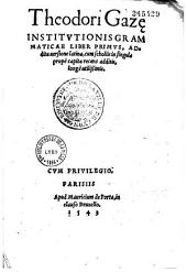 Theodori Gaze Institutionis grammaticae liber primus, addita uersione latina, cum scholiis...