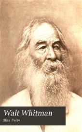 Walt Whitman: his life and work