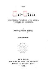The Art-idea: Sculpture, Painting, and Architecture in America: Volume 20