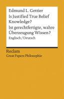Is Justified True Belief Knowledge? / Ist gerechtfertigte, wahre Überzeugung Wissen?