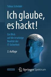Ich glaube, es hackt!: Ein Blick auf die irrwitzige Realität der IT-Sicherheit, Ausgabe 3