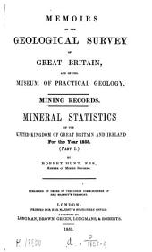Memoirs of the Geological Survey of Great Britain, and of the Museum of Practical Geology: Mineral Statistics of the United Kingdom of Great Britain and Ireland for the Year ...