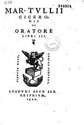 Mar. Tullii Ciceronis De Oratore libri III [Praef. Ph. Melanchthonis]