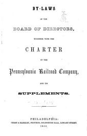 By-laws of the Board of Directors: Together with the Charter of the Pennsylvania Railroad Company, and Its Supplements