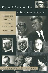 Profiles in Character: Hubris and Heroism in the U.S. Senate, 1789-1996: Hubris and Heroism in the U.S. Senate, 1789-1996