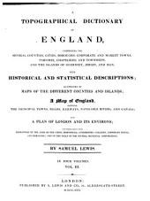 A Topographical Dictionary of England: Comprising the Several Counties, Cities, Boroughs, Corporate and Market Towns, Parishes, Chapelries, and Townships, and the Islands of Guernsey, Jersey, and Man, with Historical and Statistical Descriptions; Illustrated by Maps of the Different Counties and Islands, a Map of England, Showing the Principal Towns, Roads, Railways, Navigable Rivers, and Canals; and a Plan of London and Its Environs, and Embellished with Engravings of the Arms of the Cities, Bishopricks, Universities, Colleges, Corporate Towns, and Boroughs; and of the Seals of the Several Municipal Corporations, Volume 3