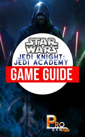 Star Wars Jedi Knight: Jedi Academy Game Guide