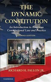 The Dynamic Constitution: An Introduction to American Constitutional Law and Practice, Edition 2
