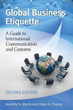 Global Business Etiquette  A Guide to International Communication and Customs  2nd Edition PDF