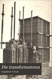 Die transformatoren: Ihre theorie, konstruktion, berechnung und arbeitsweise