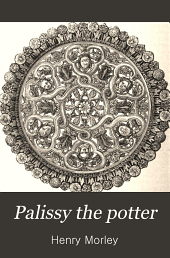 Palissy the Potter: The Life of Bernard Palissy of Saintes