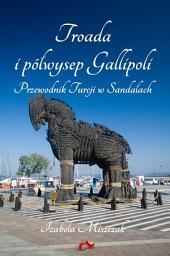 Troada i Półwysep Gallipoli. Przewodnik Turcji w Sandałach