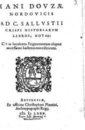 Iani Douzae Ad C. Sallustii Crispi historiarum libros notae: cum luculenta fragmentorum aliquot accessione hactenus non editorum