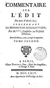Commentaire sur l'édit du mois d'avril 1695, concernant la jurisdiction ecclésiastique; par M***.
