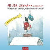 Peter Gaymann präsentiert - Plätzchen, Stollen, Weihnachtsmänner: Mit vielen Rezepten