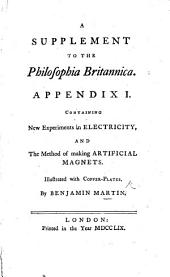 A Supplement to the Philosophia Britannica. Appendix I., containing new experiments in Electricity, and the method of making artificial magnets