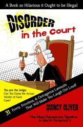 DisOrder in the Court: 31 Funny, Frivolous & Outrageous Lawsuits that Will Make You Laugh Out Loud