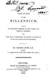 A treatise on the millennium: in which the prevailing theories on that subject are carefully examined; and the true scriptural doctrine attempted to be elicited and established